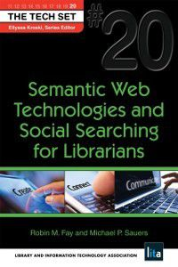 Semantic Web Technologies and Social Searching for Librarians, Michael P. Sauers, Robin M. Fay