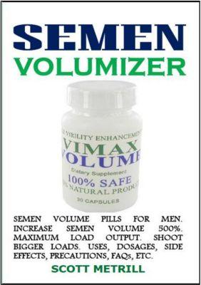 Semen Volumizer: Semen Volume Pills for Men. Increase Semen Volume 500%. Maximum Load Output. Shoot Bigger Loads. Uses, Dosages, Side Effects, Precautions, FAQs, Etc., SCOTT METRILL