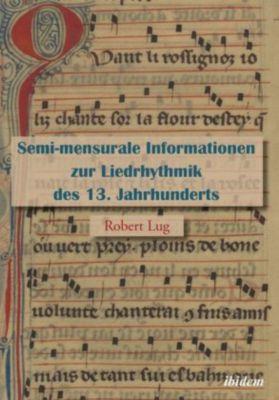 Semi-mensurale Informationen zur Liedrhythmik des 13. Jahrhunderts - Robert Lug  