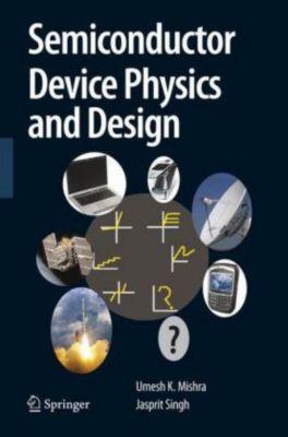 Semiconductor Device Physics and Design, Umesh K. Mishra, Jasprit Singh