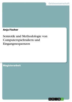Semiotik und Methodologie von Computerspieltrailern und Eingangssequenzen, Anja Fischer