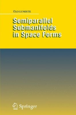 Semiparallel Submanifolds in Space Forms, Ülo Lumiste