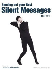 Sending Out Your Best Silent Messages eReport, Tony Alessandra