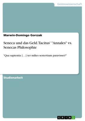 Seneca und das Geld. Tacitus' Annales vs. Senecas Philosophie, Marwin-Domingo Gorczak