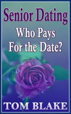 Senior Dating: Who Pays For The Date?, Tom Blake