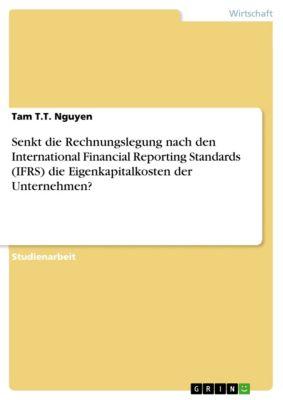 Senkt die Rechnungslegung nach den International Financial Reporting Standards (IFRS) die Eigenkapitalkosten der Unternehmen?, Tam T.T. Nguyen