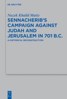 Sennacherib's Campaign Against Judah and Jerusalem in 701 B.C, Nazek Khalid Matty