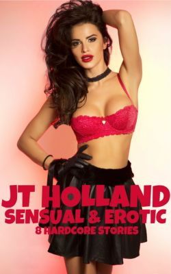 Sensual & Erotic: 8 Hardcore Stories, JT Holland