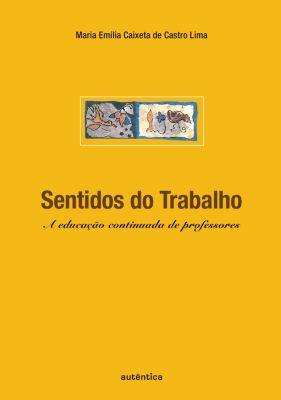 Sentidos do trabalho - A educação continuada de professores, Maria Emília Caixeta Castro de Lima