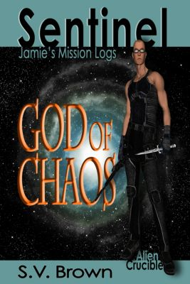 Sentinel: Jamie's Mission Logs: God of Chaos, S. V. Brown