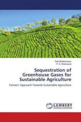 Sequestration of Greenhouse Gases for Sustainable Agriculture, Rati Mukteshawar, P. S. Shehrawat