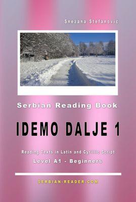 Serbian Reader: Serbian Reading Book Idemo dalje 1: Reading Texts in Latin and Cyrillic Script for Level A1 - Beginners, Snezana Stefanovic