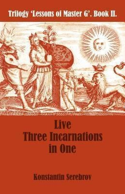 Serebrov Boeken: Live Three Incarnations in One, Konstantin Serebrov