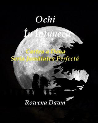 Seria Jumătatea Perfectă: Ochi În Întuneric, Rowena Dawn