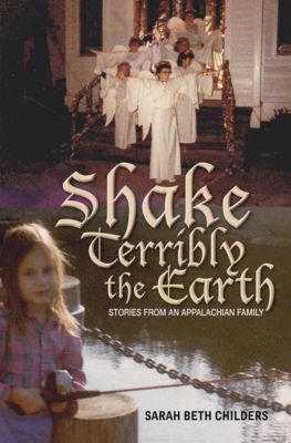 Series in Race, Ethnicity, and Gender in Appalachia: Shake Terribly the Earth, Sarah Beth Childers