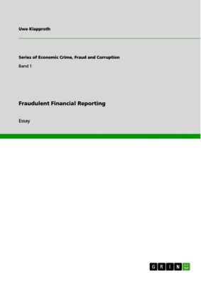 Series of Economic Crime, Fraud and Corruption: Fraudulent Financial Reporting, Uwe Klapproth