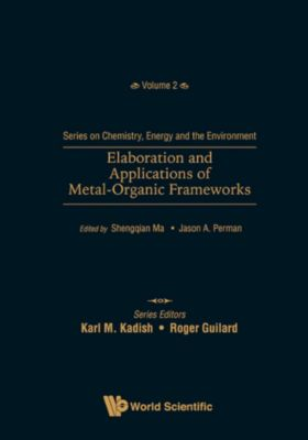 Series on Chemistry, Energy and the Environment: Elaboration and Applications of Metal-Organic Frameworks
