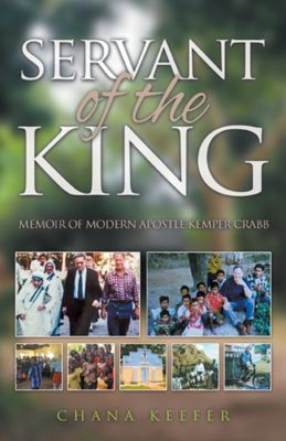 Servant of the King: Memoir of Modern Apostle Kemper Crabb, Chana Keefer