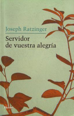 Servidor de vuestra alegría, Joseph Ratzinger