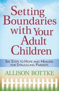 Setting Boundaries(R) with Your Adult Children, Allison Bottke