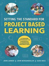 Setting the Standard for Project Based Learning, Suzie Boss, John Larmer, John Mergendoller