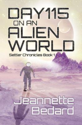 Settler Chronicles: Day 115 on an Alien World, Jeannette M Bedard