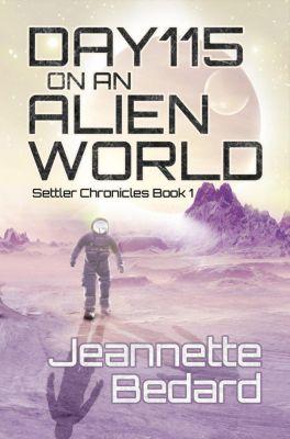 Settler's Chronicles: Day 115 on an Alien World (Settler's Chronicles, #1), Jeannette Bedard