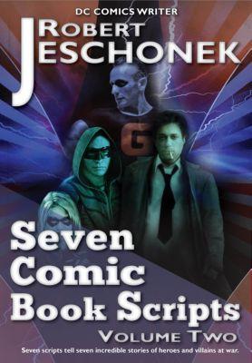 Seven Comic Book Scripts Volume Two, Robert Jeschonek
