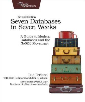 Seven Databases in Seven Weeks, Luc Perkins, Eric Redmond, Jim R. Wilson