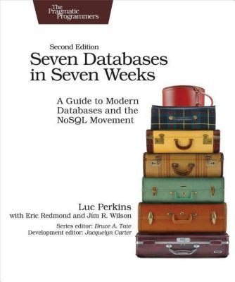 Seven Databases in Seven Weeks, Luc Perkins, Eric Redmond, Jim R. Wilson