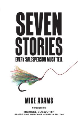 Seven Stories Every Salesperson Must Tell, Mike Adams