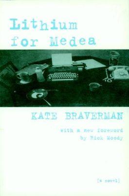 Seven Stories Press: Lithium for Medea, Kate Braverman