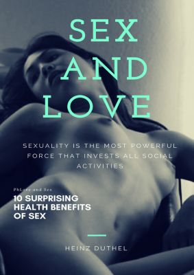 Sex and love . Sexuality is the most powerful force that invests all social activities, Heinz Duthel