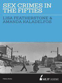 Sex Crimes in the Fifties, Lisa Featherstone, Amanda Kaladelfos