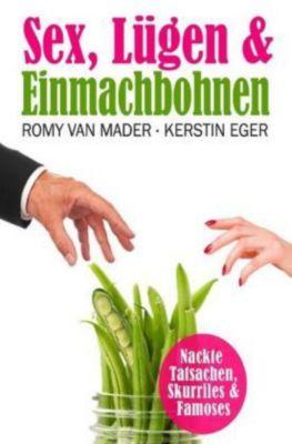 SEX, LÜGEN & EINMACHBOHNEN - Romy van Mader |