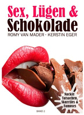 Sex, Lügen & Schokolade, Kerstin Eger, Romy van Mader, Kerstin Eger (Herausgeberin)