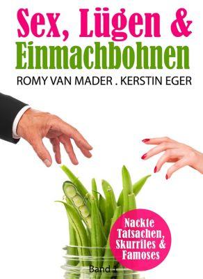 Sex, Lügen & ...: Sex, Lügen und Einmachbohnen, Kerstin Eger, Romy van Mader