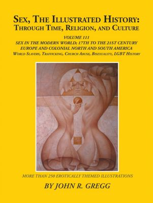 Sex, the Illustrated History: Through Time, Religion, and Culture, John R. Gregg