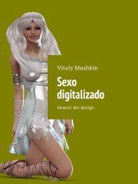 Sexo digitalizado. Amanti del design, Vitaly Mushkin