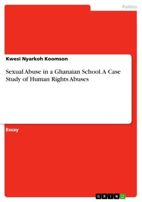 Sexual Abuse in a Ghanaian School. A Case Study of Human Rights Abuses, Kwesi Nyarkoh Koomson