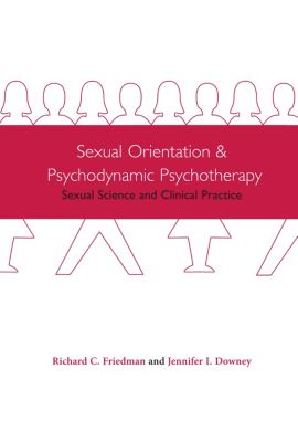 Sexual Orientation and Psychodynamic Psychotherapy, Richard Friedman, Jennifer Downey