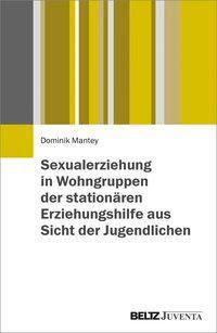 Sexualerziehung in Wohngruppen der stationären Erziehungshilfe aus Sicht der Jugendlichen - Dominik Mantey |