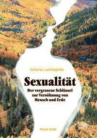 Sexualität - Der vergessene Schlüssel zur Versöhnung von Mensch und Erde, Dolores La Chapelle