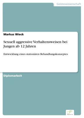 Sexuell aggressive Verhaltensweisen bei Jungen ab 12 Jahren, Markus Wieck
