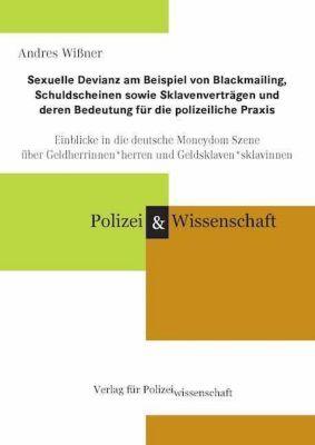 Sexuelle Devianz am Beispiel von Blackmailing, Schuldscheinen sowie Sklavenverträgen und deren Bedeutung für die polizei - Andres Wißner |