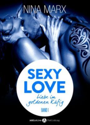 Sexy Love - Liebe im goldenen Käfig: Sexy Love - Liebe im goldenen Käfig, Kostenlose Kapitel, Nina Marx