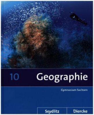 Seydlitz Diercke Geographie, Ausgabe 2011 Sachsen: 10. Schuljahr, Schülerband
