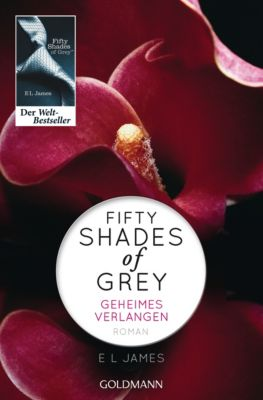 Shades of Grey Trilogie Band 1: Geheimes Verlangen, E L James