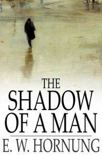 Shadow of a Man, E. W. Hornung