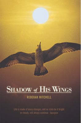 Shadow of His Wings, Rebekah Mitchell